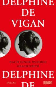 Delphine de Vigan_Nach einer wahren Geschichte